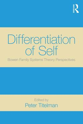 Differentiation of Self: Bowen Family Systems Theory Perspectives - Titelman, Peter (Editor)