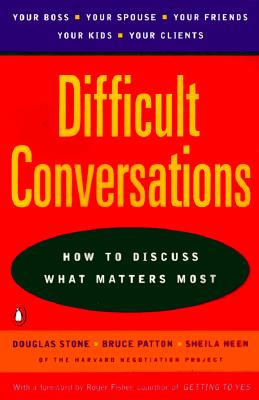 Difficult Conversations: How to Discuss What Matters Most - Stone, Douglas F, and Heen, Sheila, and Patton, Bruce