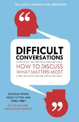 Difficult Conversations: How to Discuss What Matters Most - Patton, Bruce, and Stone, Douglas, and Heen, Sheila
