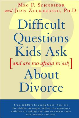 Difficult Questions Kids Ask and Are Afraid to Ask about Divorce - Zuckerberg, Joan