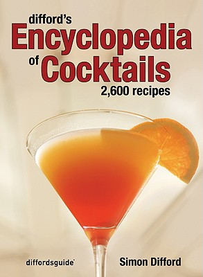 Difford's Encyclopedia of Cocktails: 2,600 Recipes - Difford, Simon