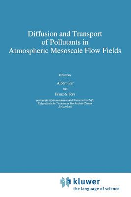 Diffusion and Transport of Pollutants in Atmospheric Mesoscale Flow Fields - Gyr, A. (Editor), and Rys, Franz-S. (Editor)
