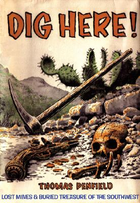 Dig Here!: Lost Mines & Buried Treasure of the Southwest - Penfield, Thomas