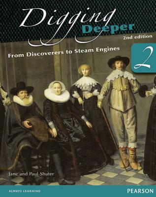Digging Deeper 2: From Discoverers to Steam Engines Second Edition Student Book - Shuter, Jane, and Shuter, Paul