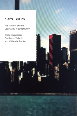Digital Cities: The Internet and the Geography of Opportunity - Mossberger, Karen