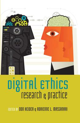Digital Ethics: Research and Practice - Heider, Don (Editor), and Massanari, Adrienne L. (Editor)