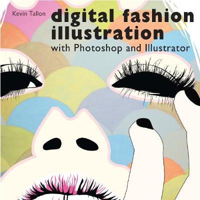 Digital Fashion Illustration: With Photoshop and Illustrator - Tallon, Kevin