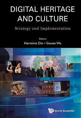 Digital Heritage And Culture: Strategy And Implementation - Wu, Steven (Editor), and Din, Herminia (Editor)