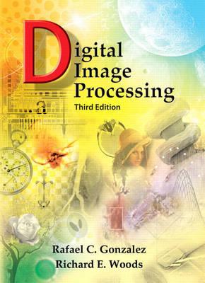 Digital Image Processing - Gonzalez, Rafael C, PH.D., and Woods, Richard E