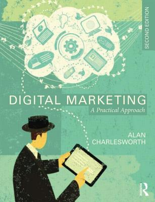 Digital Marketing: A Practical Approach - Charlesworth, Alan