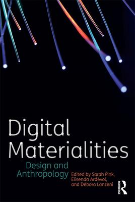 Digital Materialities: Design and Anthropology - Pink, Sarah (Editor)