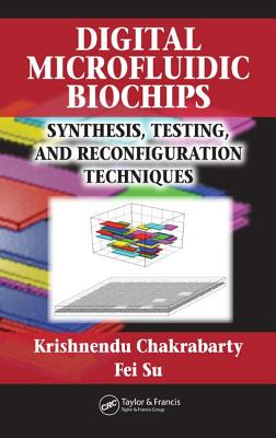 Digital Microfluidic Biochips: Synthesis, Testing, and Reconfiguration Techniques - Chakrabarty, Krishnendu, and Su, Fei