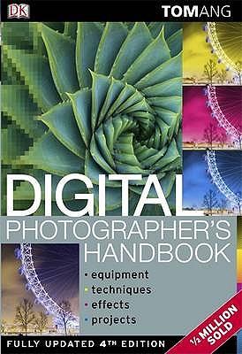 Digital Photographer's Handbook - Ang, Tom