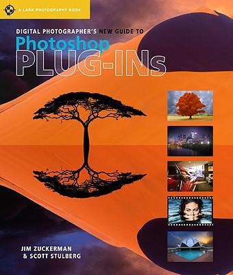 Digital Photographer's New Guide to Photoshop Plug-Ins - Zuckerman, Jim, and Stulberg, Scott
