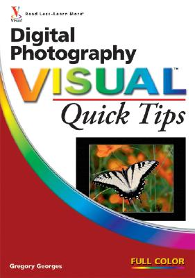 Digital Photography Visual Quick Tips - Georges, Gregory