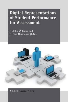 Digital Representations of Student Performance for Assessment - Williams, P John (Editor)