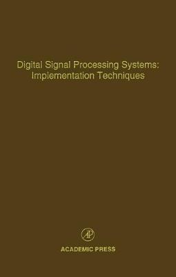 Digital Signal Processing Systems: Implementation Techniques: Advances in Theory and Applications - Leondes, Cornelius T (Editor)