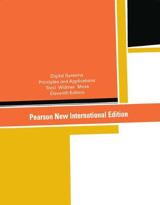 Digital Systems: Pearson New International Edition: Principles and Applications - Tocci, Ronald J., and Widmer, Neal S., and Moss, Greg