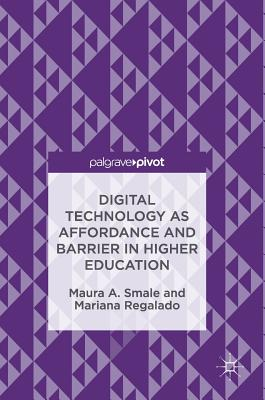 Digital Technology as Affordance and Barrier in Higher Education - Smale, Maura A