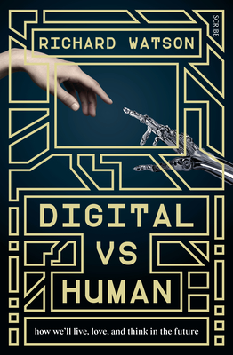Digital Vs Human: How We'll Live, Love, and Think in the Future - Watson, Richard
