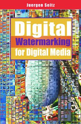 Digital Watermarking for Digital Media - Seitz, Jurgen, and Seitz, Juergen (Editor)