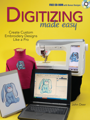 Digitizing Made Easy: Create Custom Embroidery Designs Like a Pro - Deer, John