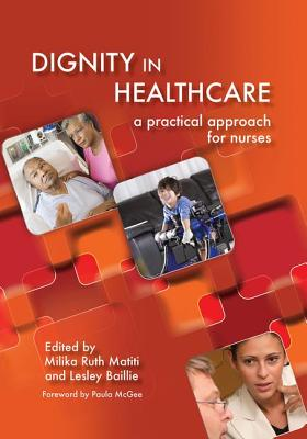 Dignity in Healthcare: A Practical Approach for Nurses and Midwives - Matiti, Milika Ruth, and Bailey, Lesley
