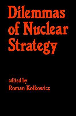 Dilemmas of Nuclear Strategy - Kolkowicz, Roman
