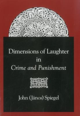 Dimensions of Laughter in Crime and Punishment - Spiegel, John