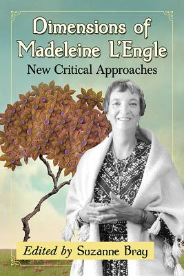 Dimensions of Madeleine l'Engle: New Critical Approaches - Bray, Suzanne (Editor)