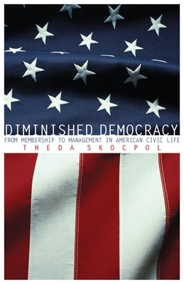 Diminished Democracy: From Membership to Management in American Civic Life - Skocpol, Theda, Professor
