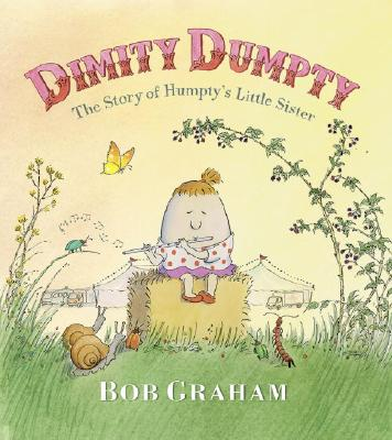 Dimity Dumpty: The Story of Humpty's Little Sister - Graham, Bob