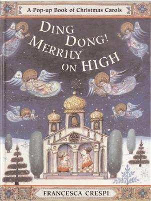 Ding Dong! Merrily on High: A Pop-Up Book of Christmas Carols -
