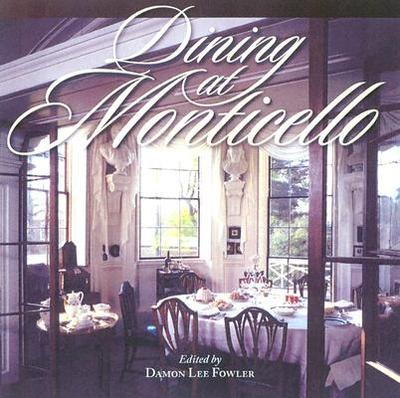 Dining at Monticello: In Good Taste and Abundance - Fowler, Damon Lee (Editor)