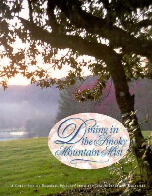 Dining in the Smoky Mountain Mist - Junior League of Knoxville, and The Junior League of Knoxville, Inc, and Favorite, Recipes Press (Producer)
