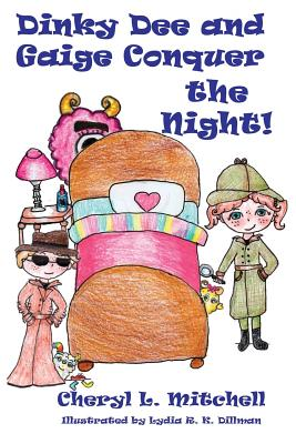 Dinky Dee and Gaige Conquer the Night! - Mitchell, Cheryl L