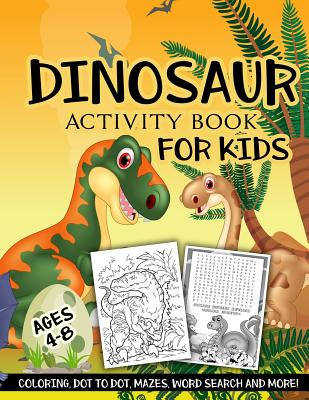 Dinosaur Activity Book for Kids Ages 4-8: A Fun Kid Workbook Game for Learning, Coloring, Dot to Dot, Mazes, Word Search and More! - Slayer, Activity