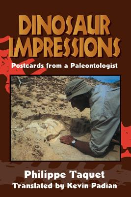 Dinosaur Impressions: Postcards from a Paleontologist - Padian, Kevin, PhD (Translated by), and Taquet, Philippe