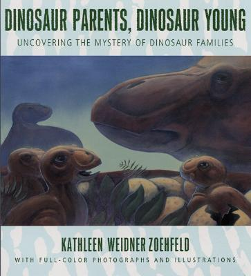 Dinosaur Parents, Dinosaur Young: Uncovering the Mystery of Dinosaur Families - Zoehfeld, Kathleen Weidner (Illustrator)