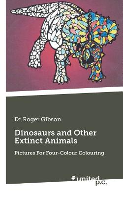 Dinosaurs and Other Extinct Animals - Dr Gibson, Roger