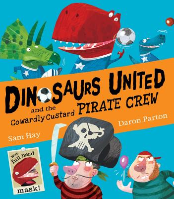 Dinosaurs United and The Cowardly Custard Pirate Crew - Hay, Sam