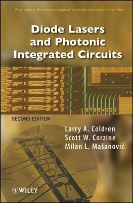 Diode Lasers and Photonic Integrated Circuits - Coldren, Larry A., and Corzine, S. W., and Mashanovitch, Milan L.