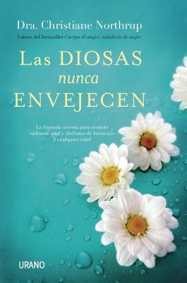 Diosas Nunca Envejecen, Las - Northrup, Christiane, Dr.
