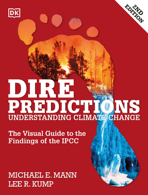 Dire Predictions: The Visual Guide to the Findings of the Ipcc - Mann, Michael E, and Kump, Lee R