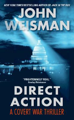 Direct Action: A Covert War Thriller - Weisman, John