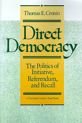 Direct Democracy: The Politics of Initiative, Referendum, and Recall - Cronin, Thomas E, and Rossant, M J (Foreword by)