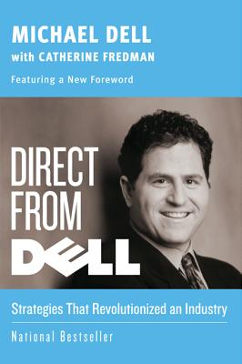 Direct from Dell: Strategies That Revolutionized an Industry - Dell, Michael