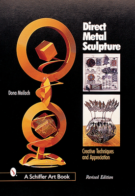 Direct Metal Sculpture: Creative Techniques and Appreciation - Meilach, Dona Z (Revised by)