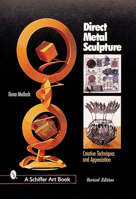 Direct Metal Sculpture: Creative Techniques and Appreciation - Meilach, Dona Z