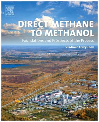 Direct Methane to Methanol: Foundations and Prospects of the Process - Arutyunov, Vladimir